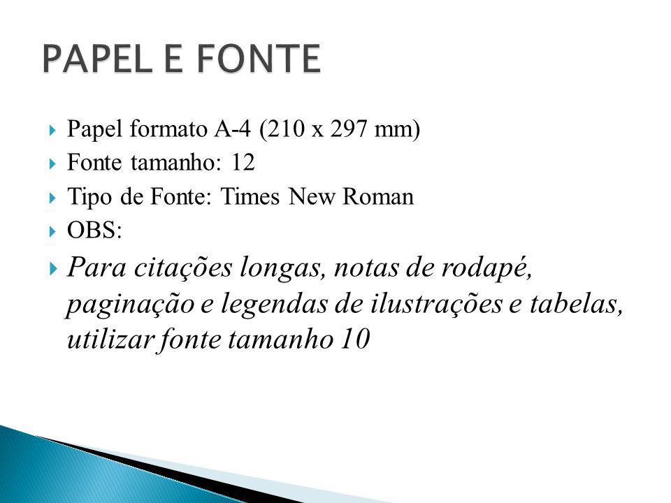 PAPEL E FONTE Papel formato A-4 (210 x 297 mm) Fonte tamanho: 12. Tipo de Fonte: Times New Roman.