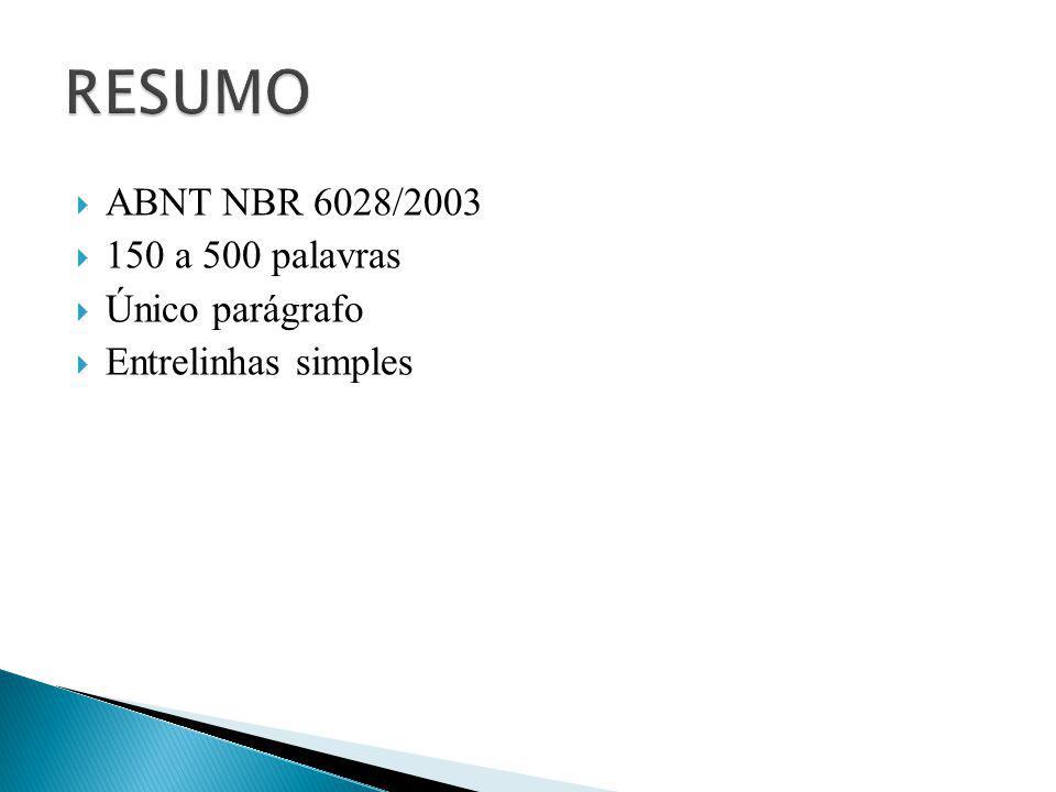 RESUMO ABNT NBR 6028/2003 150 a 500 palavras Único parágrafo