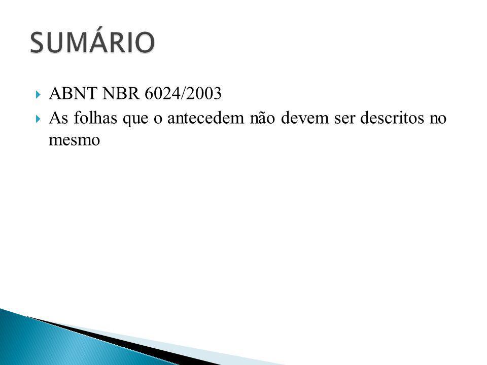 SUMÁRIO ABNT NBR 6024/2003 As folhas que o antecedem não devem ser descritos no mesmo