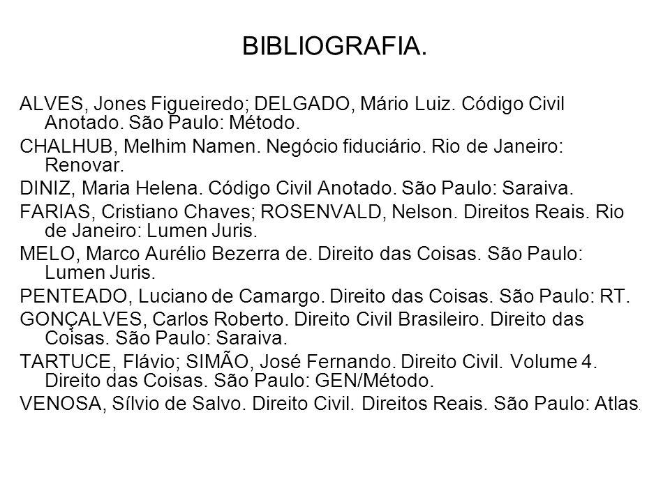 BIBLIOGRAFIA. ALVES, Jones Figueiredo; DELGADO, Mário Luiz. Código Civil Anotado. São Paulo: Método.