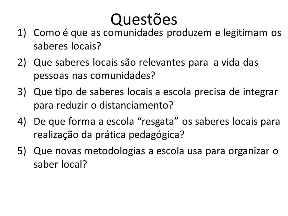 Questões Como é que as comunidades produzem e legitimam os saberes locais