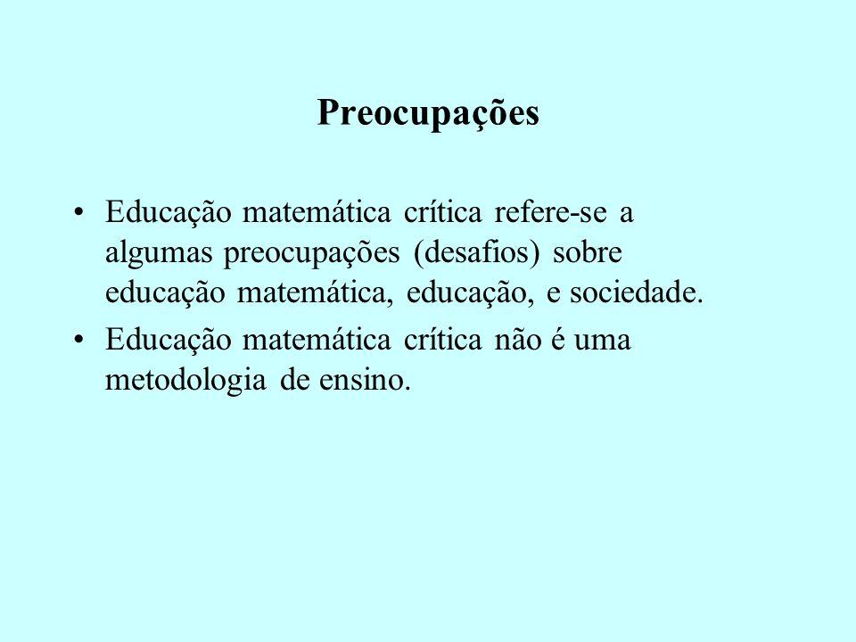 Preocupações Educação matemática crítica refere-se a algumas preocupações (desafios) sobre educação matemática, educação, e sociedade.