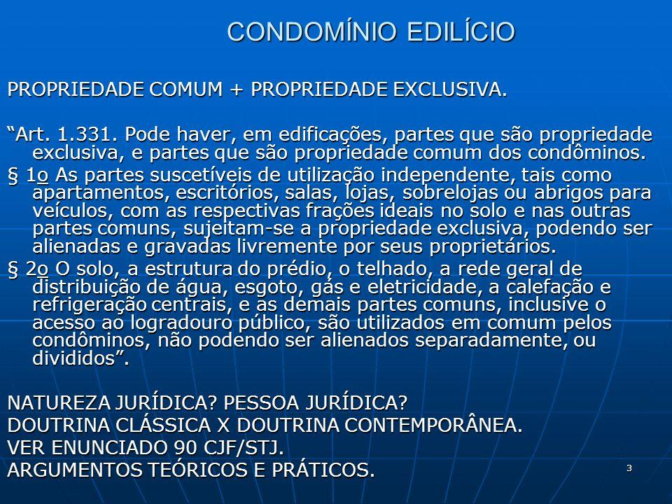 CONDOMÍNIO EDILÍCIO PROPRIEDADE COMUM + PROPRIEDADE EXCLUSIVA.