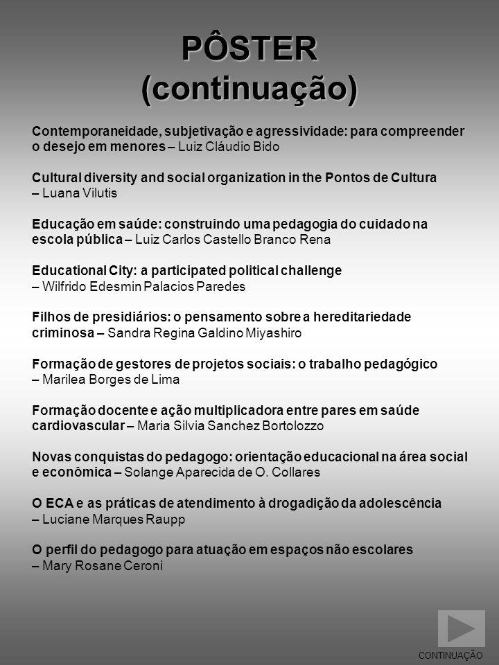 PÔSTER (continuação) Contemporaneidade, subjetivação e agressividade: para compreender. o desejo em menores – Luiz Cláudio Bido.
