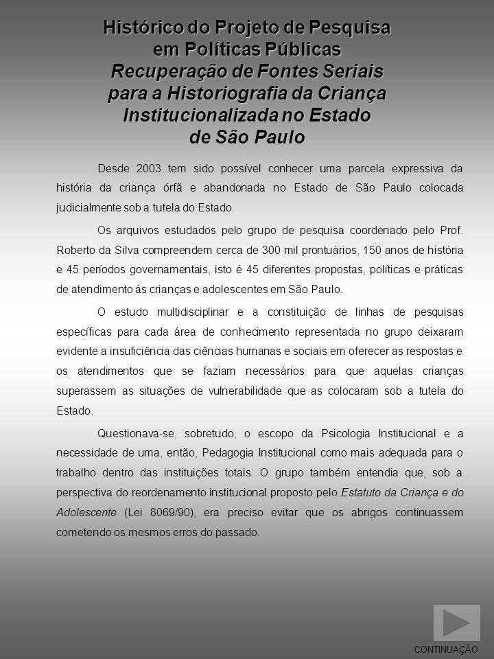 Histórico do Projeto de Pesquisa em Políticas Públicas Recuperação de Fontes Seriais para a Historiografia da Criança Institucionalizada no Estado de São Paulo