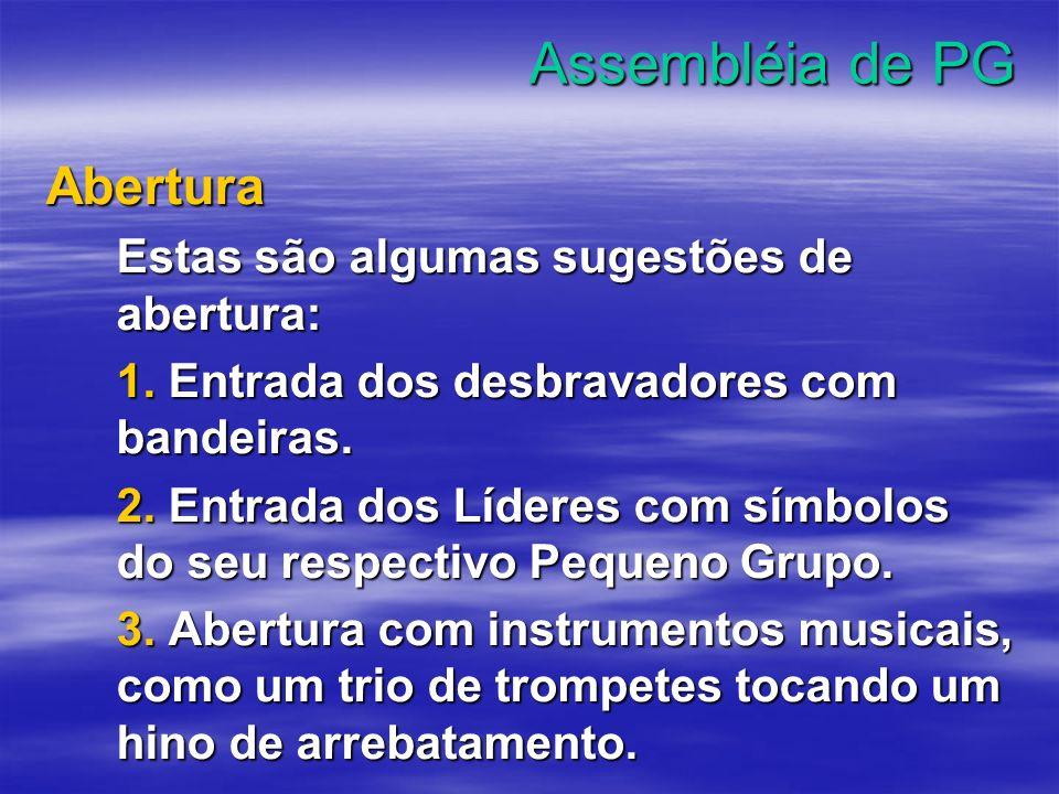 Assembléia de PG Abertura Estas são algumas sugestões de abertura: