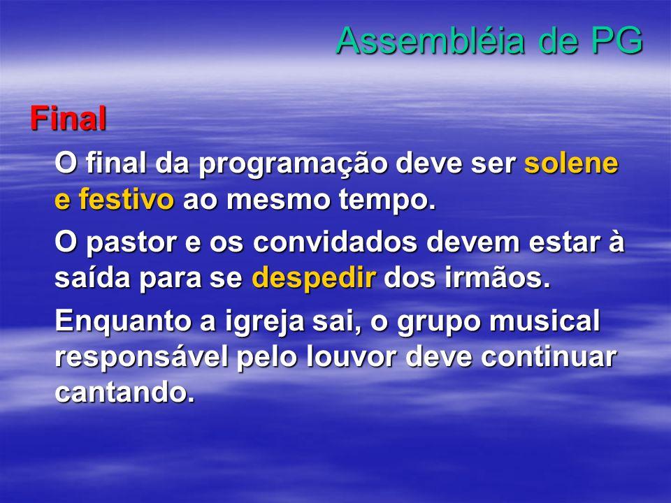 Assembléia de PG Final. O final da programação deve ser solene e festivo ao mesmo tempo.