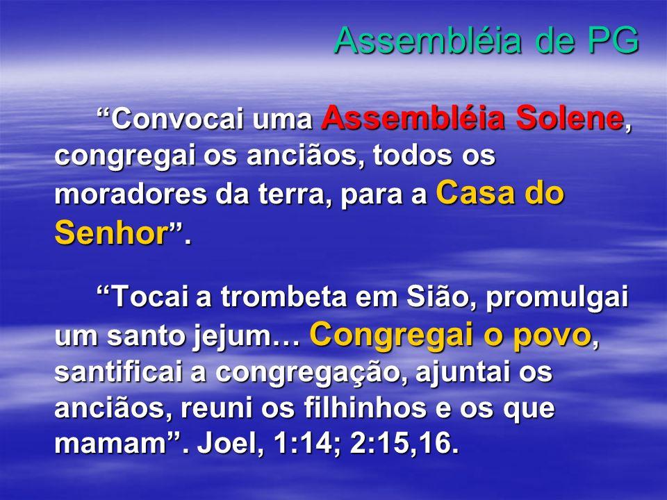 Assembléia de PG Convocai uma Assembléia Solene, congregai os anciãos, todos os moradores da terra, para a Casa do Senhor .