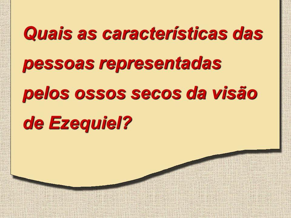 Quais as características das pessoas representadas pelos ossos secos da visão de Ezequiel