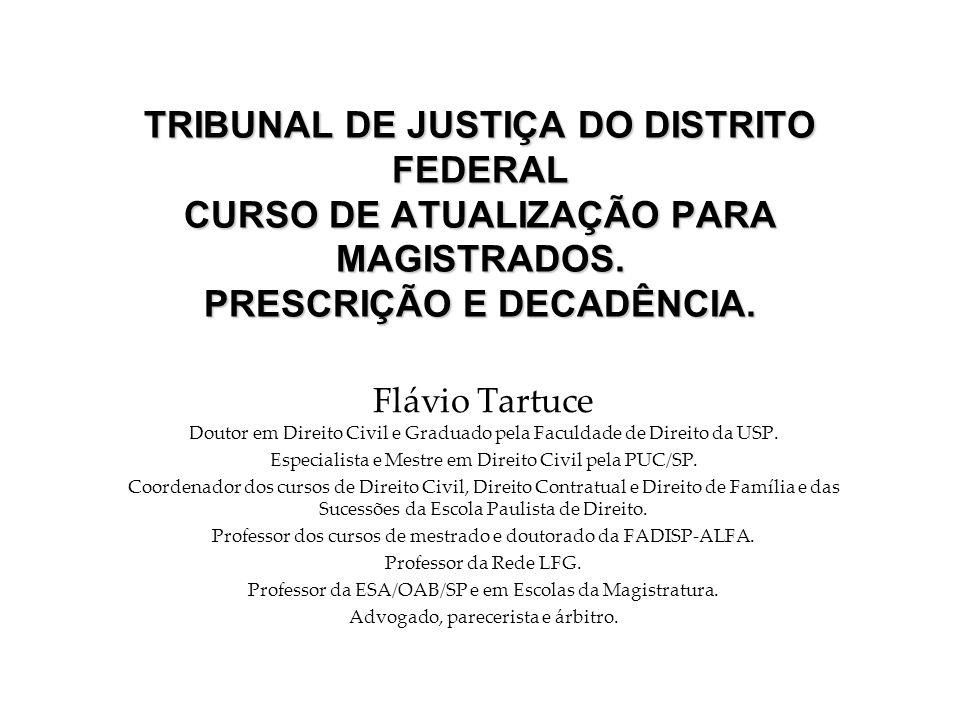 TRIBUNAL DE JUSTIÇA DO DISTRITO FEDERAL CURSO DE ATUALIZAÇÃO PARA MAGISTRADOS. PRESCRIÇÃO E DECADÊNCIA.