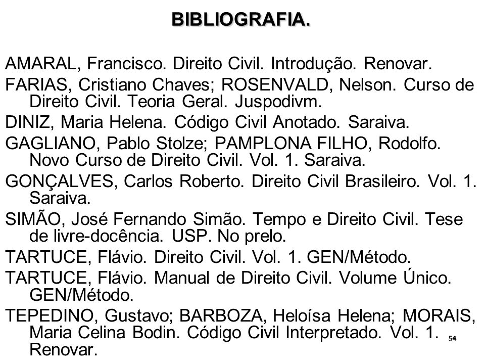 BIBLIOGRAFIA. AMARAL, Francisco. Direito Civil. Introdução. Renovar.