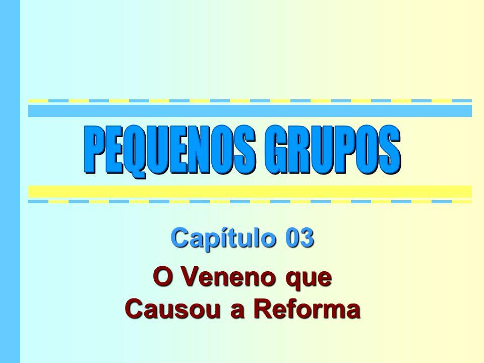 Capítulo 03 O Veneno que Causou a Reforma