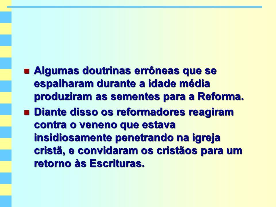 Algumas doutrinas errôneas que se espalharam durante a idade média produziram as sementes para a Reforma.