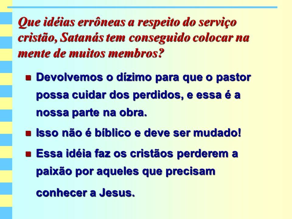 Que idéias errôneas a respeito do serviço cristão, Satanás tem conseguido colocar na mente de muitos membros