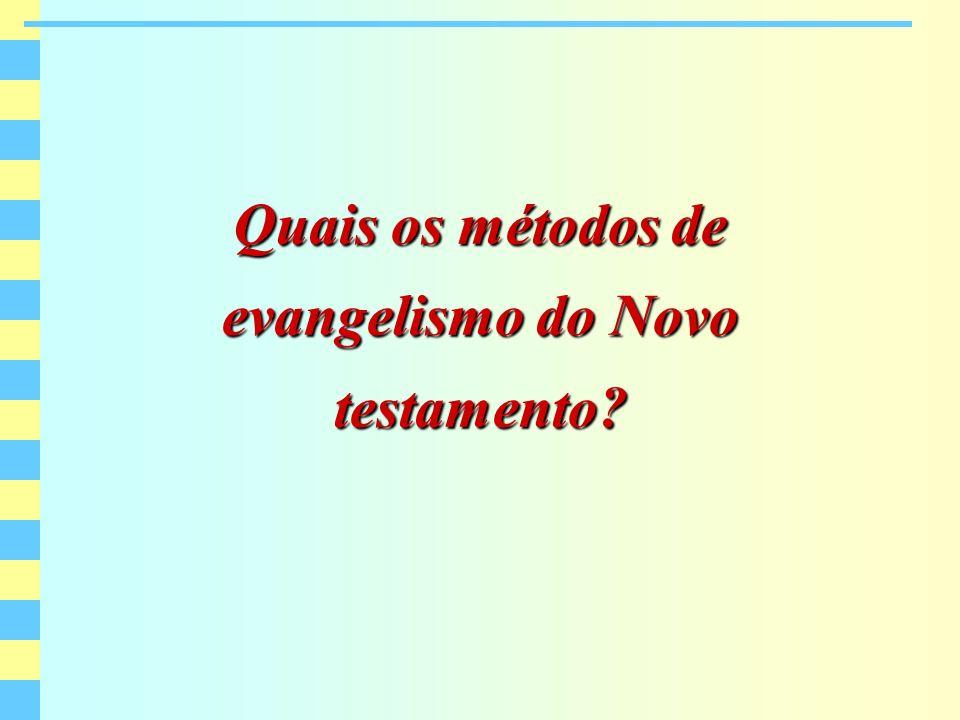 Quais os métodos de evangelismo do Novo testamento