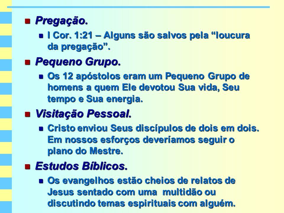 Pregação. Pequeno Grupo. Visitação Pessoal. Estudos Bíblicos.