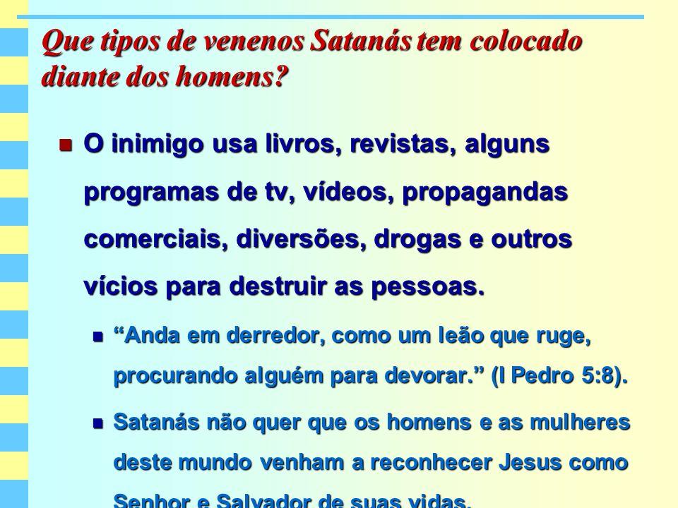 Que tipos de venenos Satanás tem colocado diante dos homens