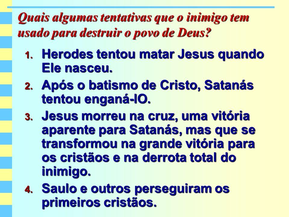 Quais algumas tentativas que o inimigo tem usado para destruir o povo de Deus