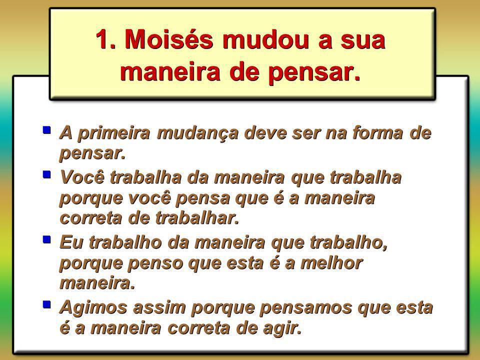 1. Moisés mudou a sua maneira de pensar.