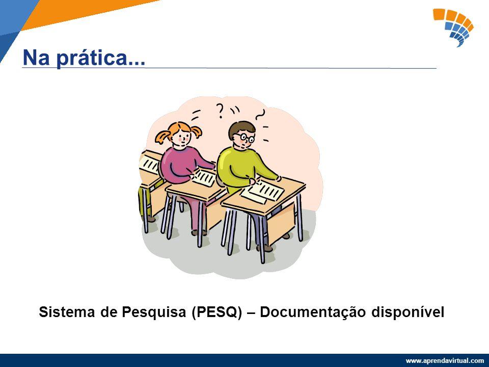 Na prática... Sistema de Pesquisa (PESQ) – Documentação disponível