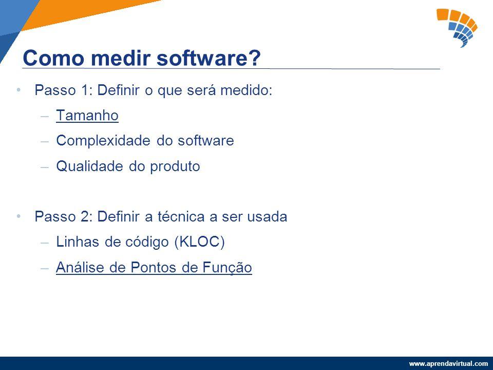 Como medir software Passo 1: Definir o que será medido: Tamanho