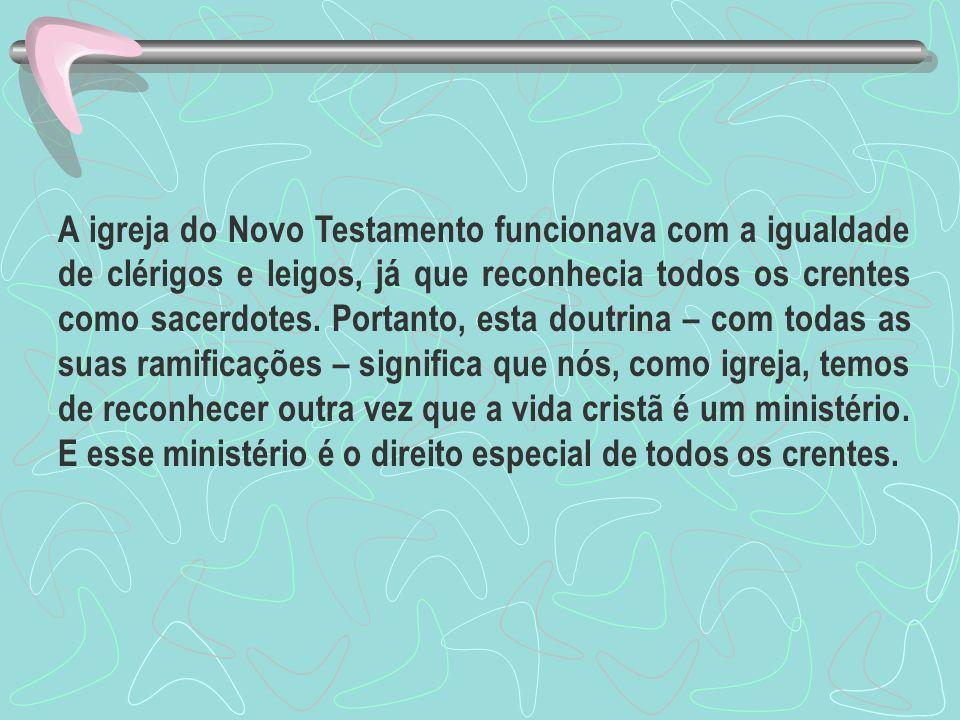 A igreja do Novo Testamento funcionava com a igualdade de clérigos e leigos, já que reconhecia todos os crentes como sacerdotes.