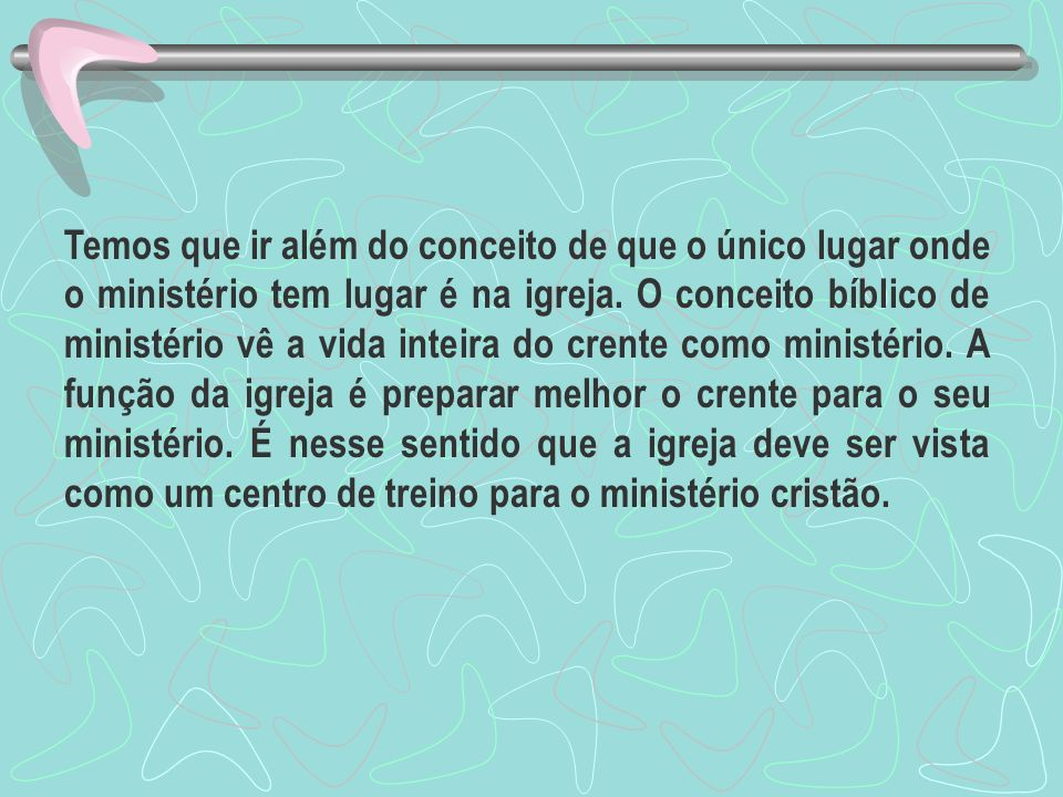 Temos que ir além do conceito de que o único lugar onde o ministério tem lugar é na igreja.