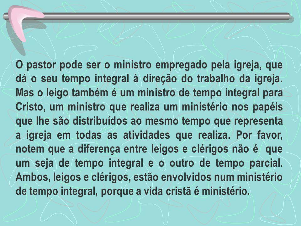 O pastor pode ser o ministro empregado pela igreja, que dá o seu tempo integral à direção do trabalho da igreja.
