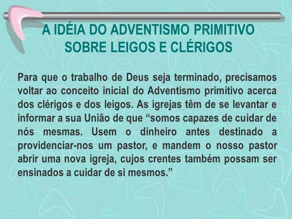 A IDÉIA DO ADVENTISMO PRIMITIVO SOBRE LEIGOS E CLÉRIGOS