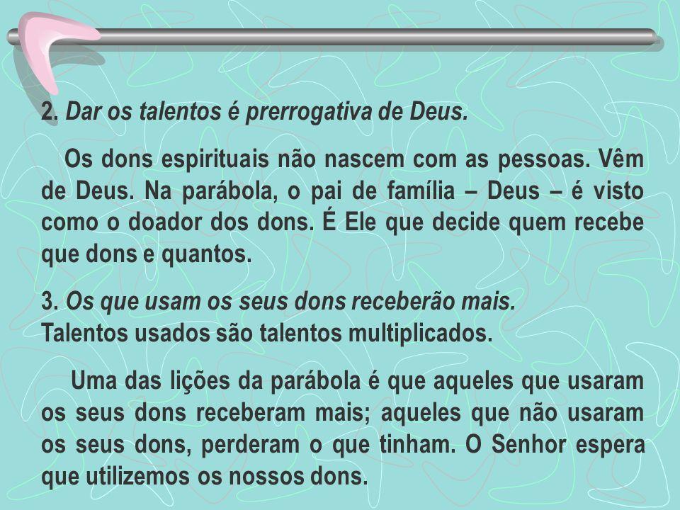 2. Dar os talentos é prerrogativa de Deus.