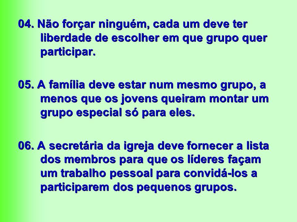 04. Não forçar ninguém, cada um deve ter liberdade de escolher em que grupo quer participar.