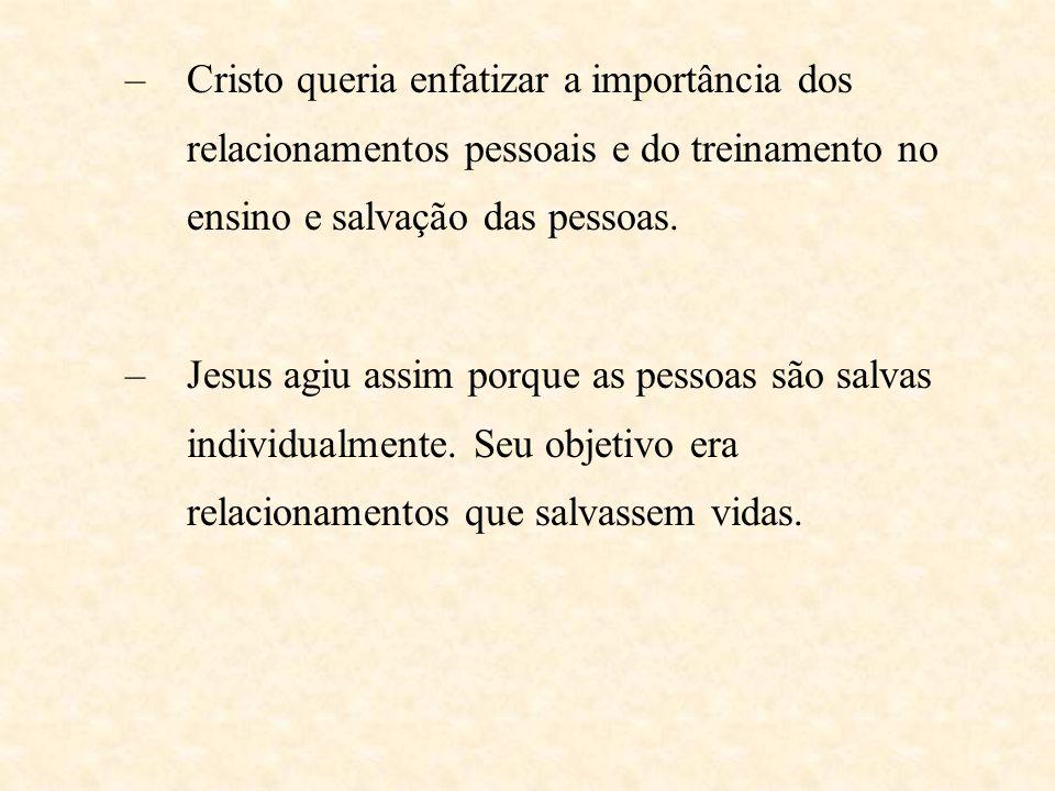 Cristo queria enfatizar a importância dos relacionamentos pessoais e do treinamento no ensino e salvação das pessoas.
