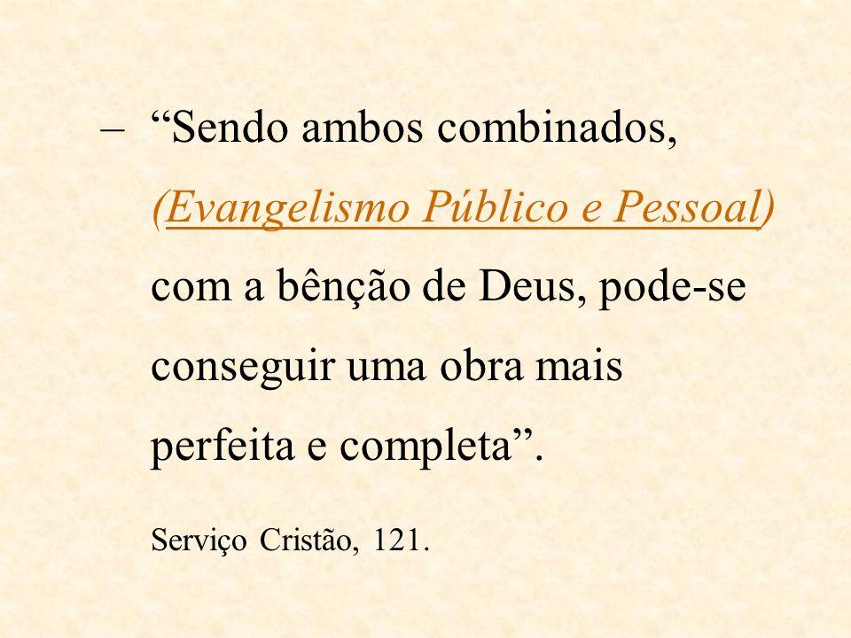 Sendo ambos combinados, (Evangelismo Público e Pessoal) com a bênção de Deus, pode-se conseguir uma obra mais perfeita e completa .