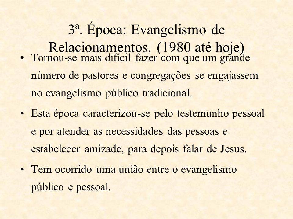 3ª. Época: Evangelismo de Relacionamentos. (1980 até hoje)