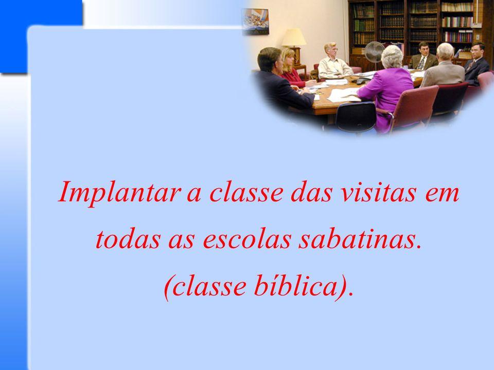 Implantar a classe das visitas em todas as escolas sabatinas