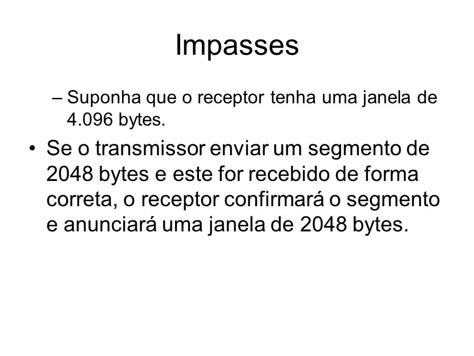 Impasses Suponha que o receptor tenha uma janela de 4.096 bytes.