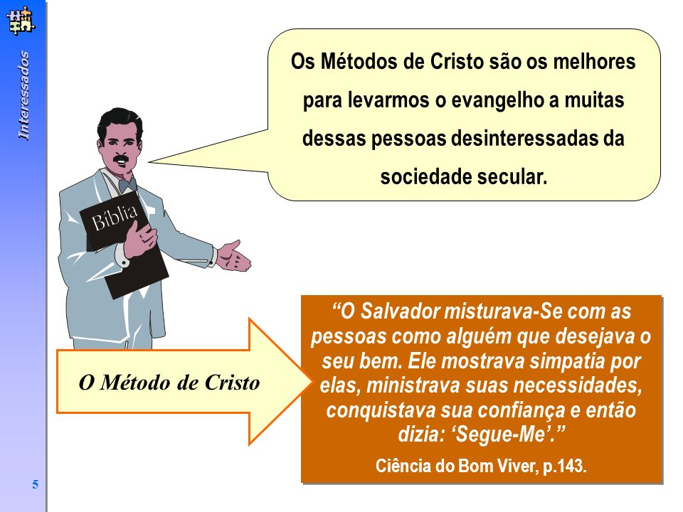 Os Métodos de Cristo são os melhores para levarmos o evangelho a muitas dessas pessoas desinteressadas da sociedade secular.