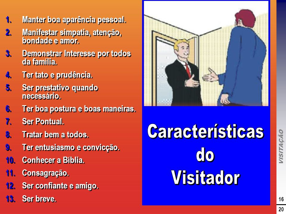Características do Visitador Manter boa aparência pessoal.