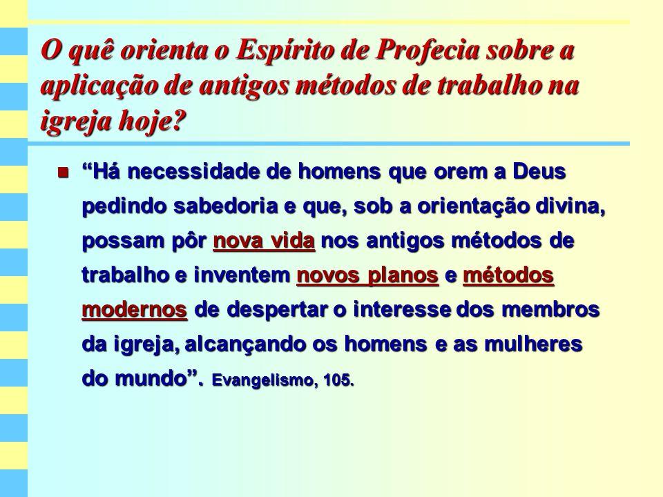 O quê orienta o Espírito de Profecia sobre a aplicação de antigos métodos de trabalho na igreja hoje