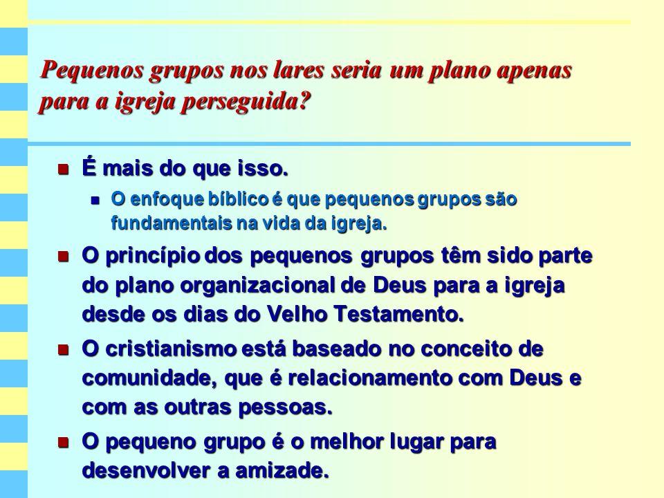 Pequenos grupos nos lares seria um plano apenas para a igreja perseguida