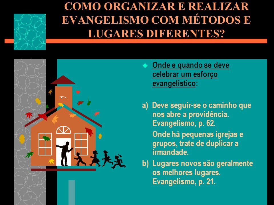 COMO ORGANIZAR E REALIZAR EVANGELISMO COM MÉTODOS E LUGARES DIFERENTES