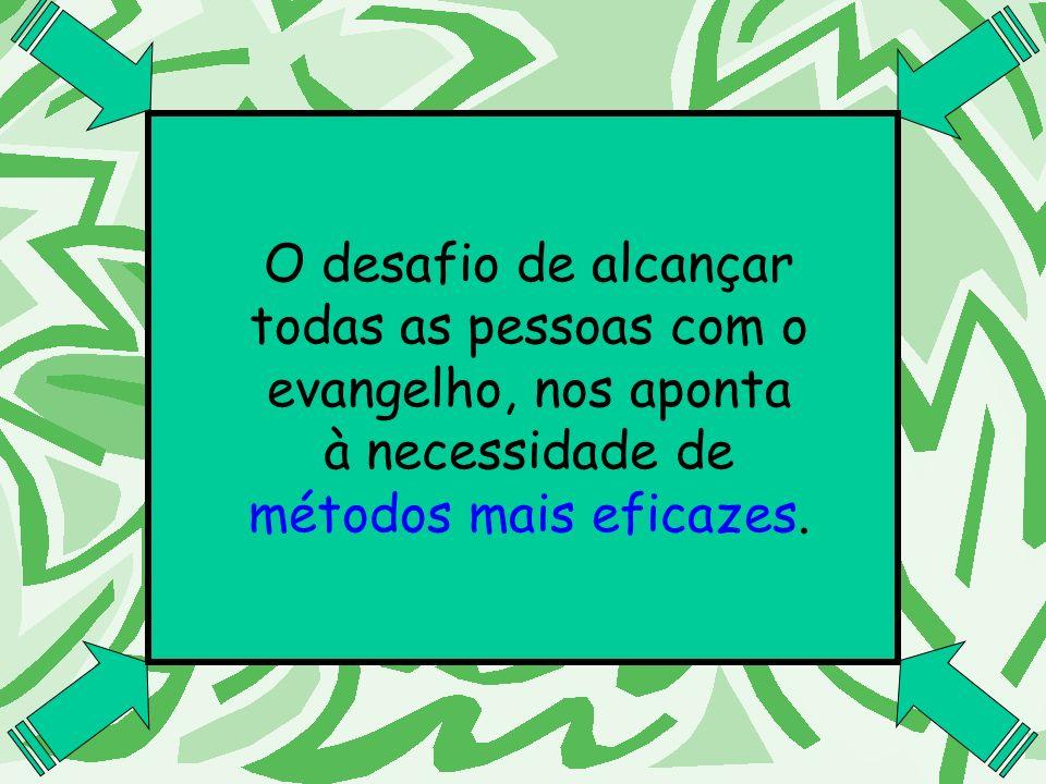 O desafio de alcançar todas as pessoas com o. evangelho, nos aponta.