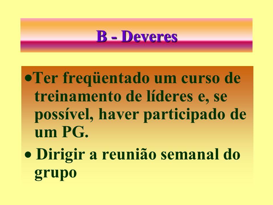 B - Deveres ·Ter freqüentado um curso de treinamento de líderes e, se possível, haver participado de um PG.