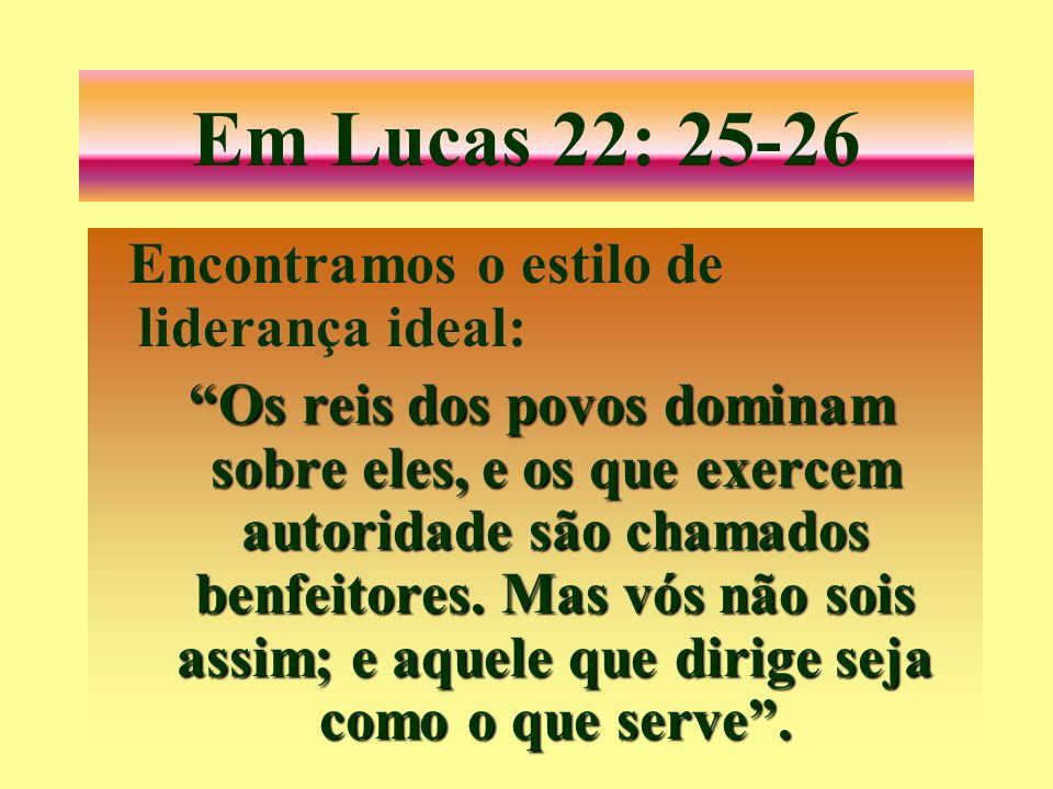 Em Lucas 22: 25-26 Encontramos o estilo de liderança ideal:
