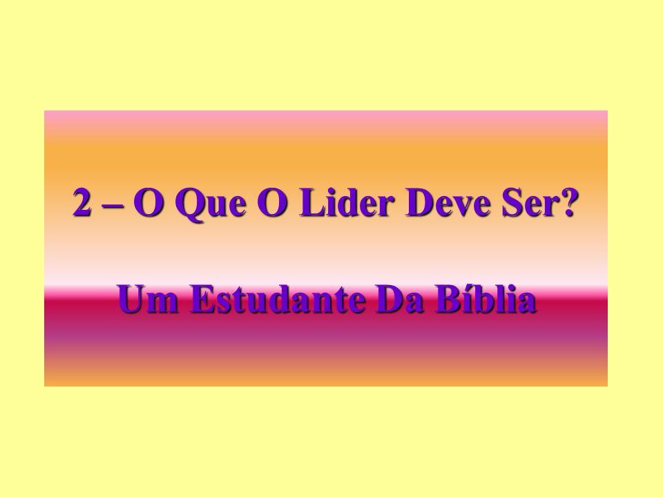 2 – O Que O Lider Deve Ser Um Estudante Da Bíblia