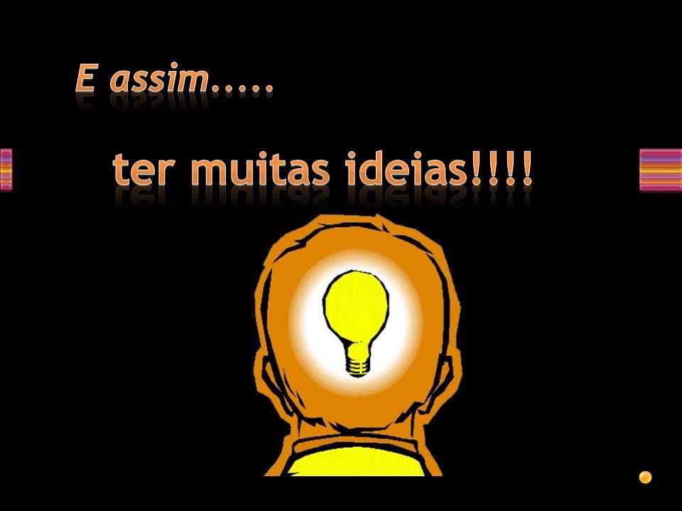 E assim..... ter muitas ideias!!!!