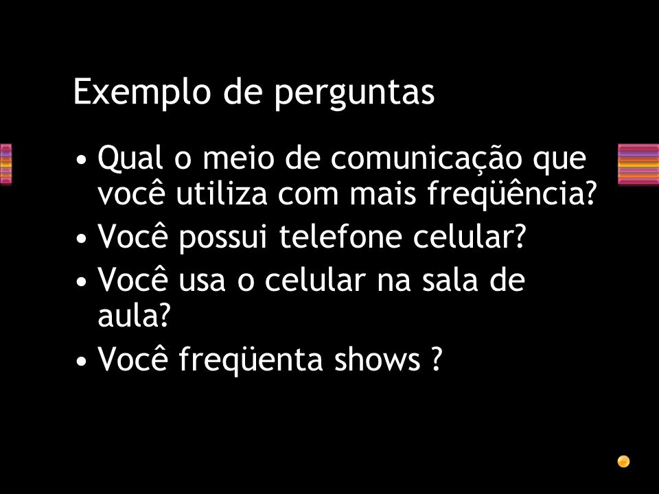 Exemplo de perguntas Qual o meio de comunicação que você utiliza com mais freqüência Você possui telefone celular