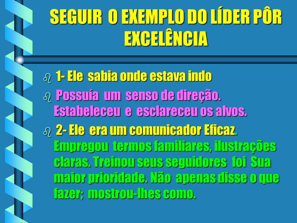 SEGUIR O EXEMPLO DO LÍDER PÔR EXCELÊNCIA