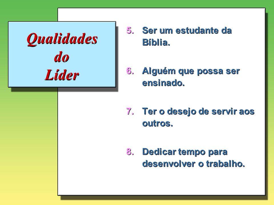 Qualidades do Líder Ser um estudante da Bíblia.