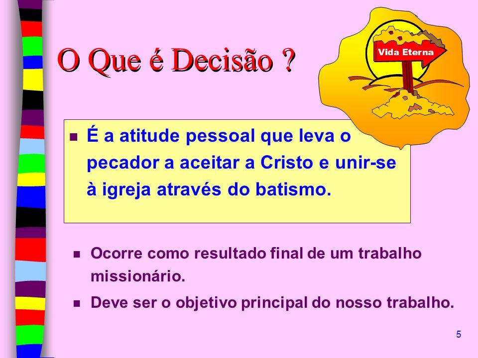 O Que é Decisão É a atitude pessoal que leva o pecador a aceitar a Cristo e unir-se à igreja através do batismo.